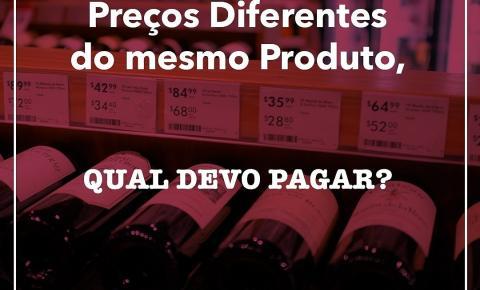 Preços diferentes do mesmo produto. Qual devo pagar?